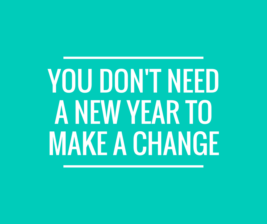 YOU-DONT-NEED-A-NEW-YEAR-TO-MAKE-A